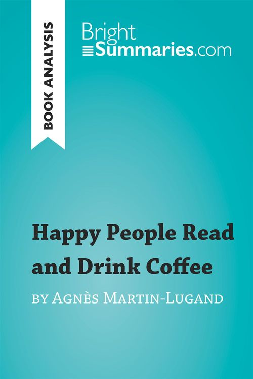 Happy People Read and Drink Coffee by Agnès Martin-Lugand (Book Analysis)