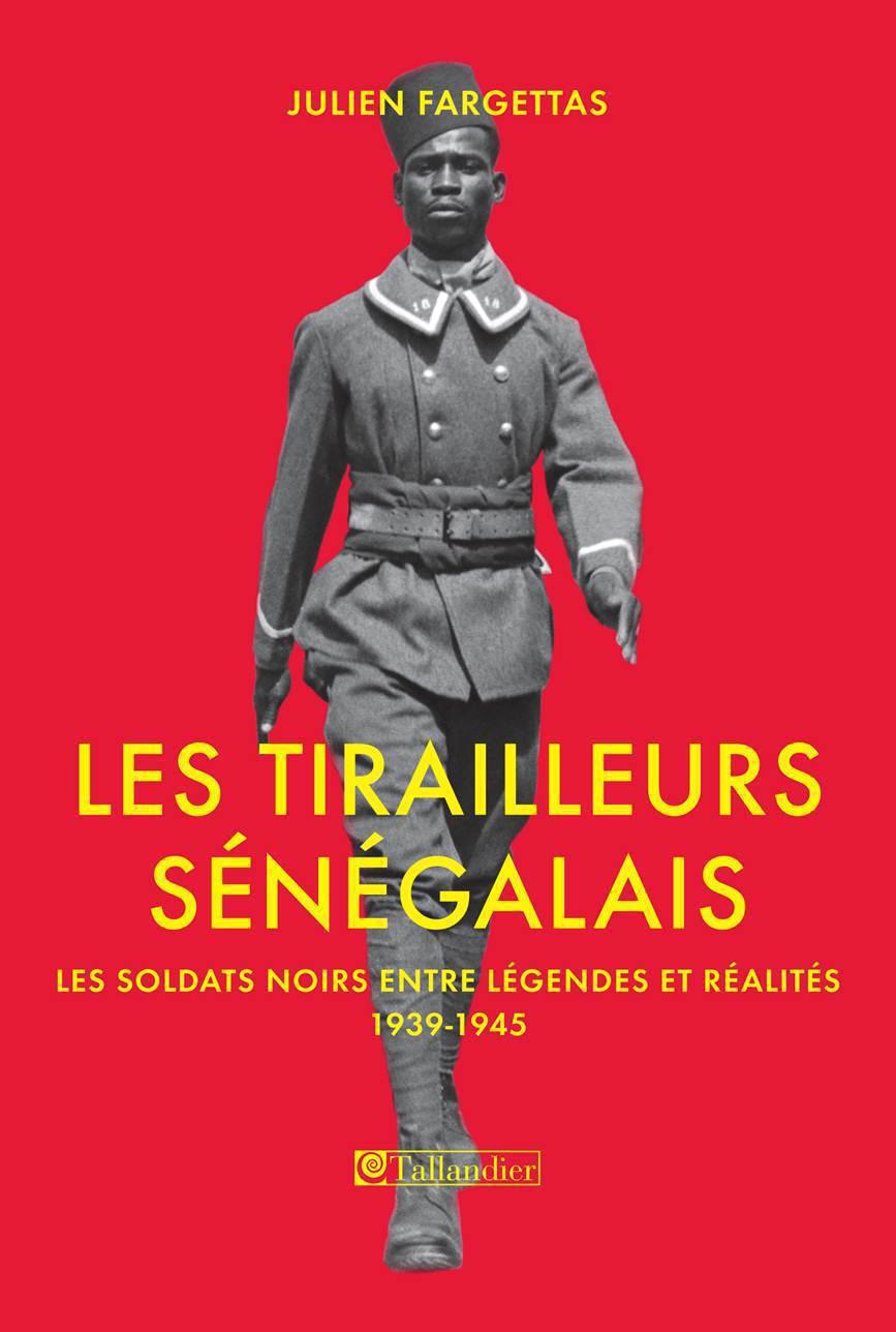 Les tirailleurs sénégalais ; les soldats noirs entre légendes et réalités 1939-1945