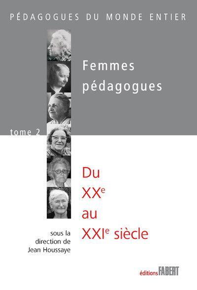 Femmes pédagogues t.2 ; du XXe au XXIe siècle