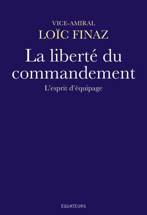 LA LIBERTE DU COMMANDEMENT  -  L'ESPRIT D'EQUIPAGE