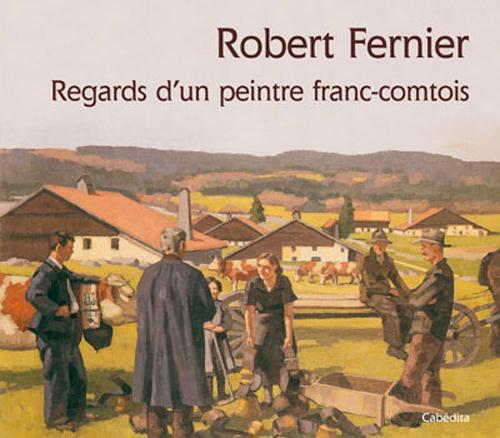 Robert Fernier,  regards d'un peintre franc-comtois