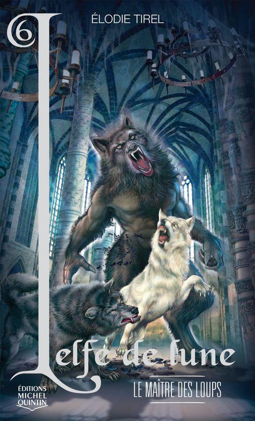 L'elfe de lune T.6 ; le maître des loups