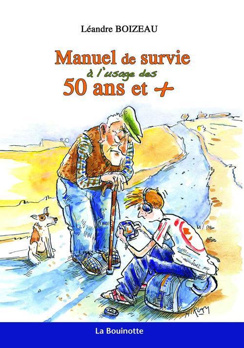 Manuel de survie à l'usage des 50 ans et +