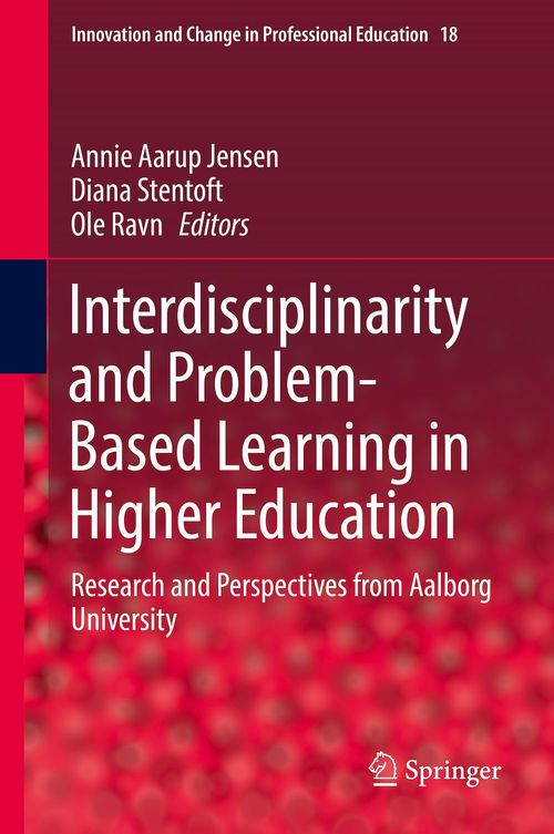 Interdisciplinarity and Problem-Based Learning in Higher Education  - Ole Ravn  - Annie Aarup Jensen  - Diana Stentoft