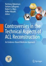 Controversies in the Technical Aspects of ACL Reconstruction  - Stefano Zaffagnini - Robert G. Marx - Norimasa Nakamura - Volker Musahl