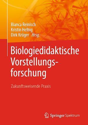 Biologiedidaktische Vorstellungsforschung: Zukunftsweisende Praxis