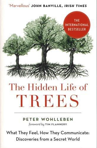 THE HIDDEN LIFE OF TREES - WHAT THE FEEL, HOW THEY COMMUNICATE