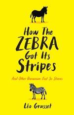 How the Zebra Got its Stripes  - Léo Grasset