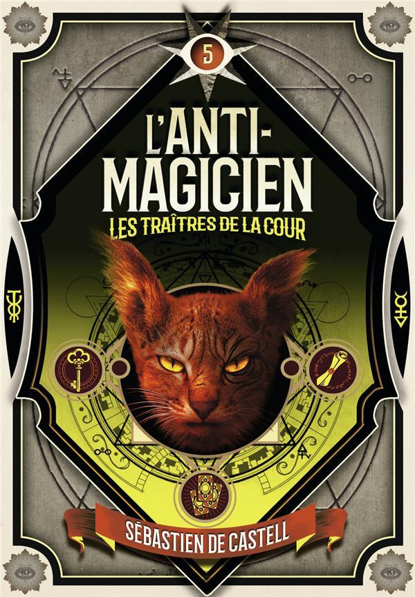 L'anti-magicien T.5 ; les traitres de la cour