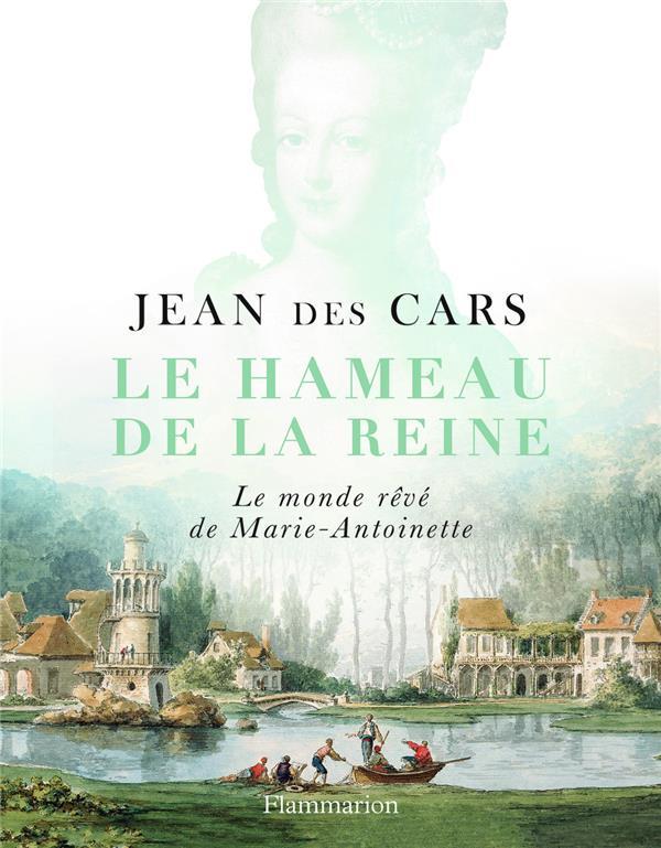 Le hameau de la reine ; le monde rêvé de Marie-Antoinette