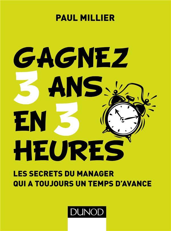 Management - 1 ; Gagnez 3 Ans En 3 Heures ; Les Secrets Du Manager Qui A Toujours Un Temps D'Avance