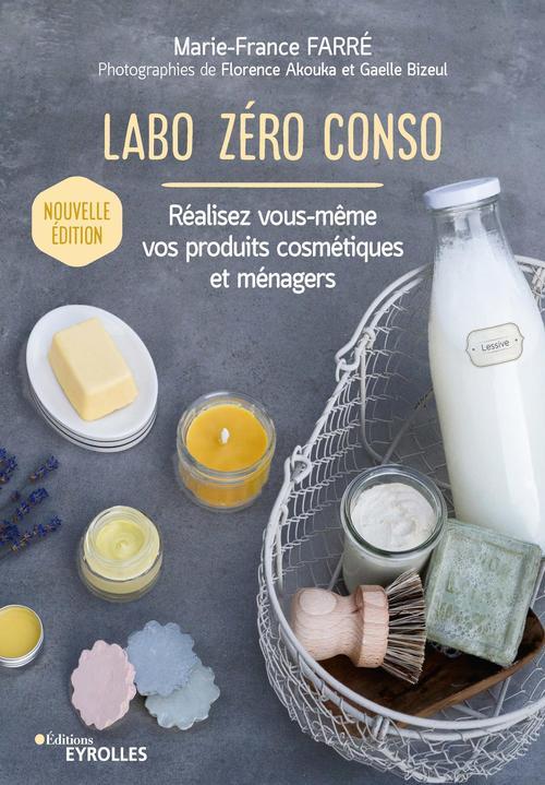 Labo zéro conso ; réalisez vous-même vos produits cosmétiques et ménagers (2e édition)