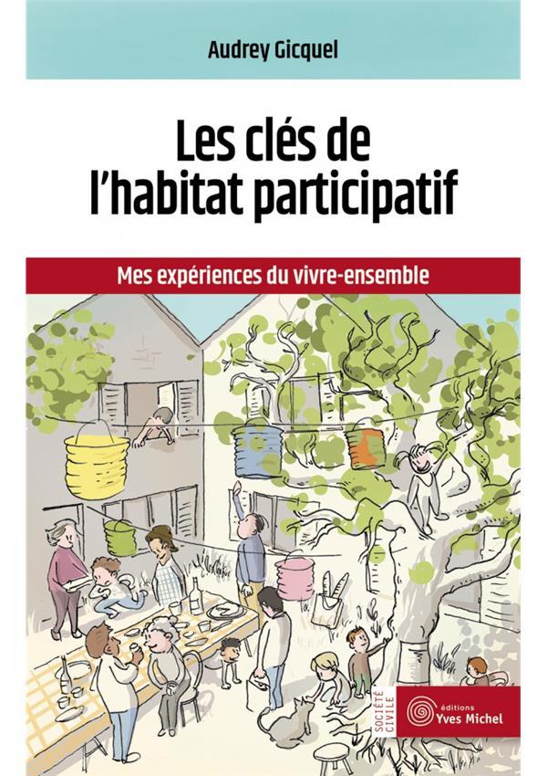 LES CLEFS DE L'HABITAT PARTICIPATIF  -  MES EXPERIENCES DU VIVRE-ENSEMBLE