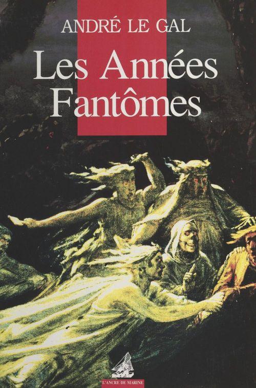 Les Années fantômes  - André Le Gal