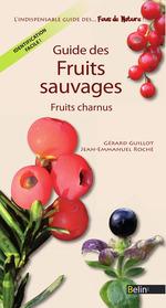 Vente EBooks : Guide des fruits sauvages comestibles et toxiques ; fruits charnus  - Gérard Guillot - Jean-Emmanuel Roché