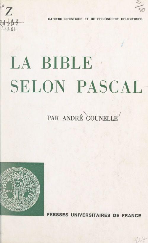 La Bible selon Pascal  - André GOUNELLE