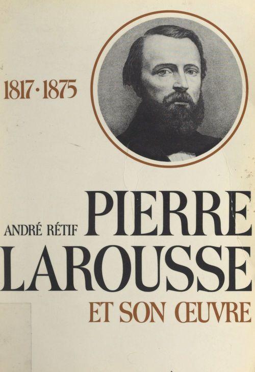 Pierre Larousse et son oeuvre