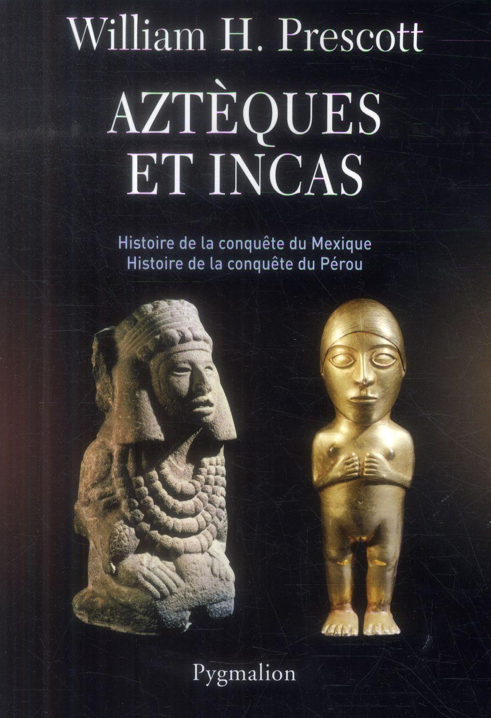 Aztèques et Incas ; histoire de la conquête du Mexique, histoire de la conquête du Pérou