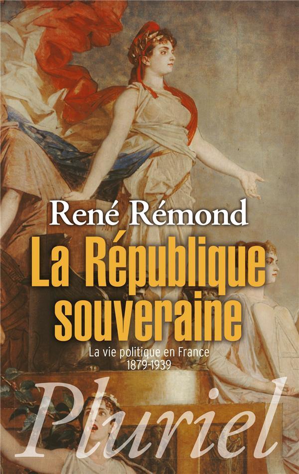 La République souveraine ; la vie politique en France (1879-1939)
