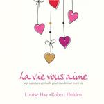 Vente AudioBook : La vie vous aime  - Louise L. Hay - Louise Hay - Robert Holden
