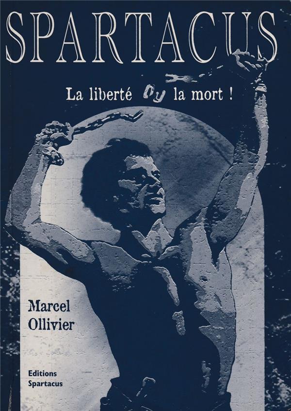 Spartacus ; la liberté ou la mort !