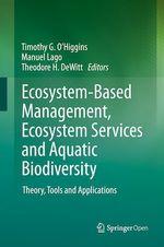 Ecosystem-Based Management, Ecosystem Services and Aquatic Biodiversity  - Timothy G. O'Higgins - Manuel Lago - Theodore H. Dewitt