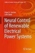 Neural Control of Renewable Electrical Power Systems  - Larbi Djilali - Edgar N. Sanchez