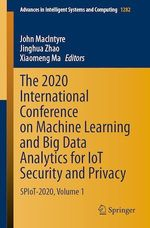 The 2020 International Conference on Machine Learning and Big Data Analytics for IoT Security and Privacy  - John Macintyre - Xiaomeng Ma - Jinghua Zhao