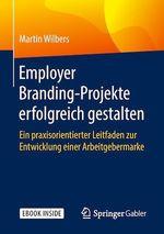 Employer Branding-Projekte erfolgreich gestalten  - Martin Wilbers