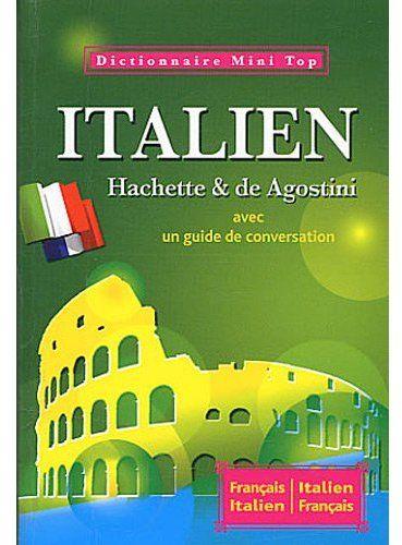 Mini Top ; Dictionnaire Hachette & De Agostini ; Italien-Francais / Francais-Italien ; Avec Un Guide De Conversation