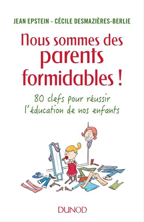 Nous sommes des parents formidables ! ; 80 clés pour réussir l'éducation de vos enfants