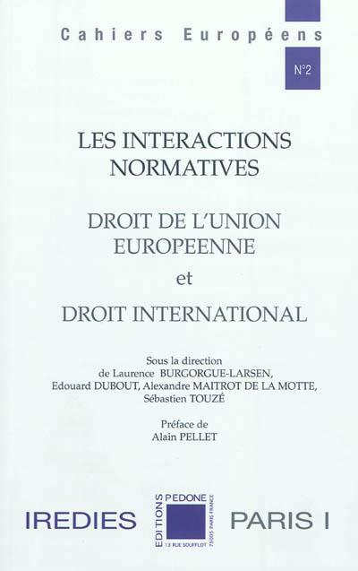 Les interactions normatives ; droit de l'Union européenne et droit international