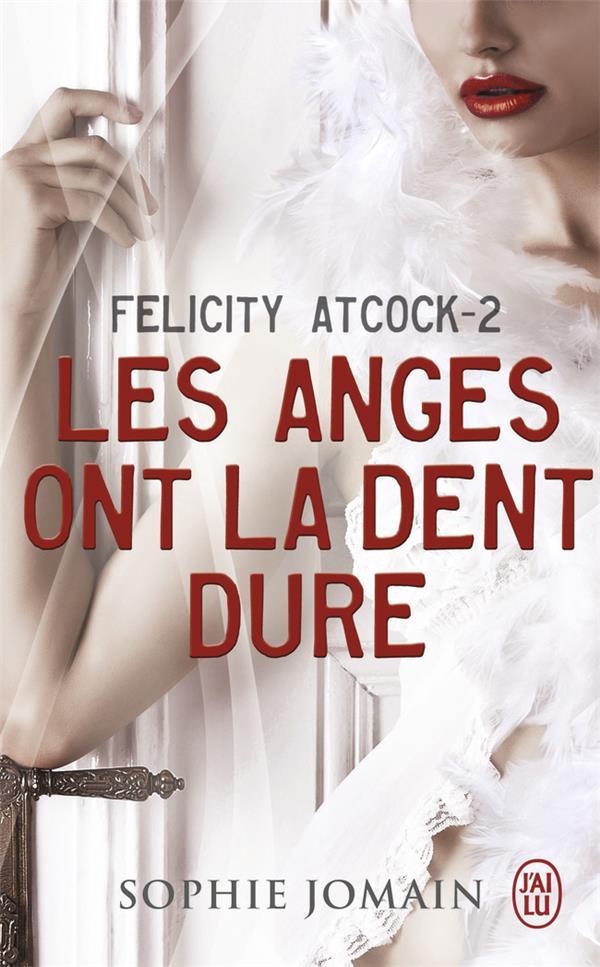 Felicity Atcock T.2 ; les anges ont la dent dure