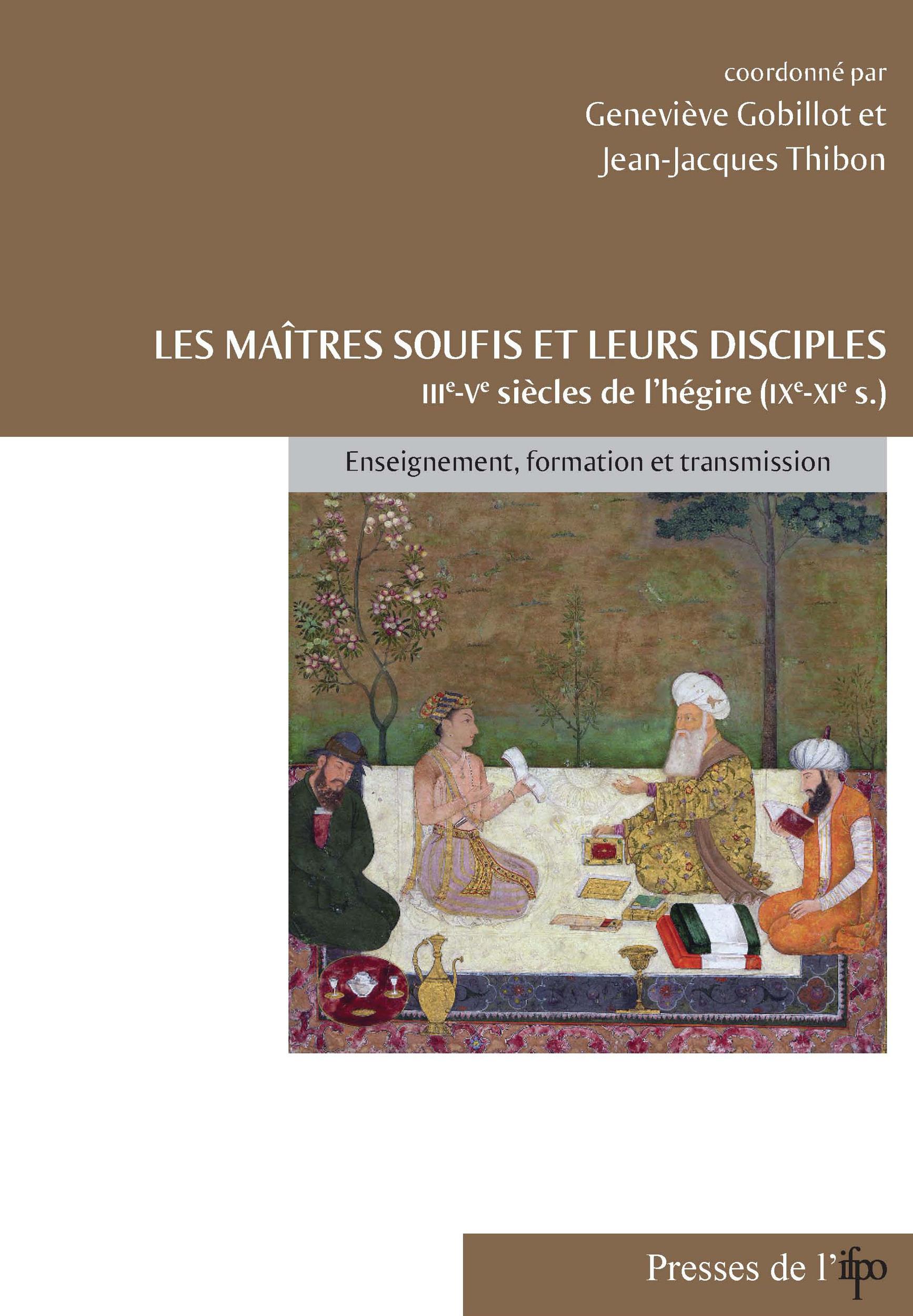 Les maitres soufis et leurs disciples. iiie-ve siecles de l'hegire (ixe-xie s.). enseignement, forma