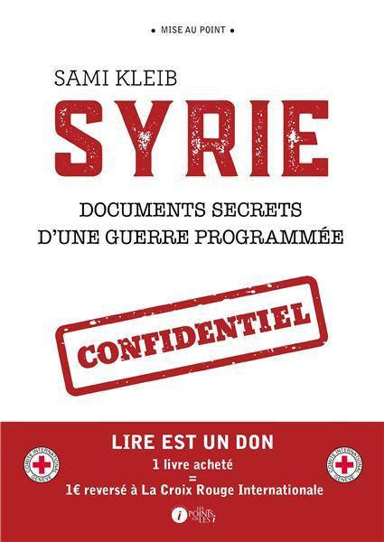 Syrie ; documents secrets d'une guerre programmée