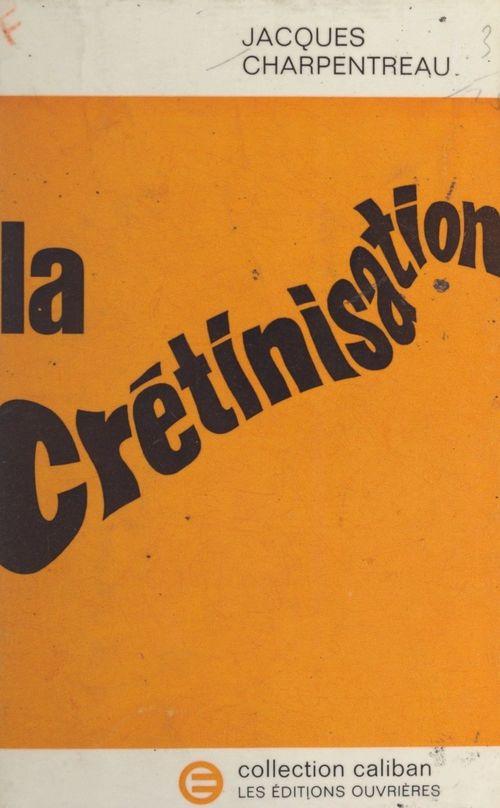 La crétinisation  - Jacques Charpentreau