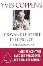 Vente Livre Numérique : Le Savant, le Fossile et le Prince  - Yves Coppens