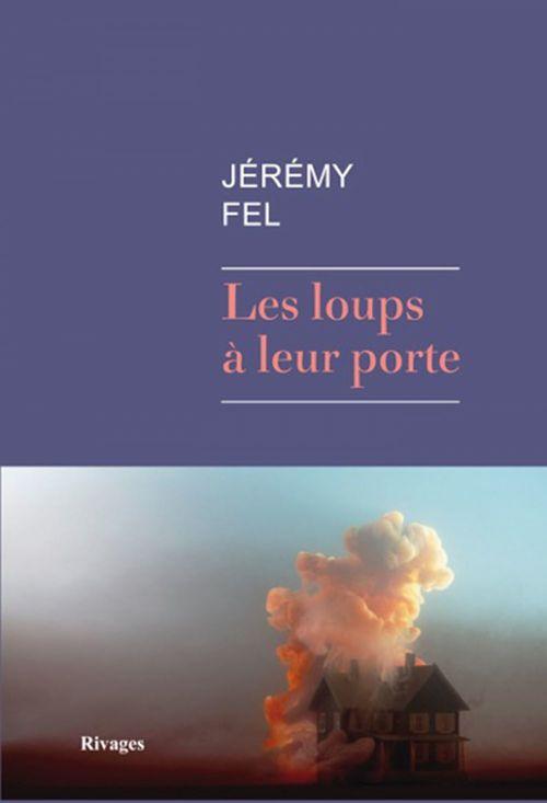 Les Loups à leur porte  - Jeremy Fel