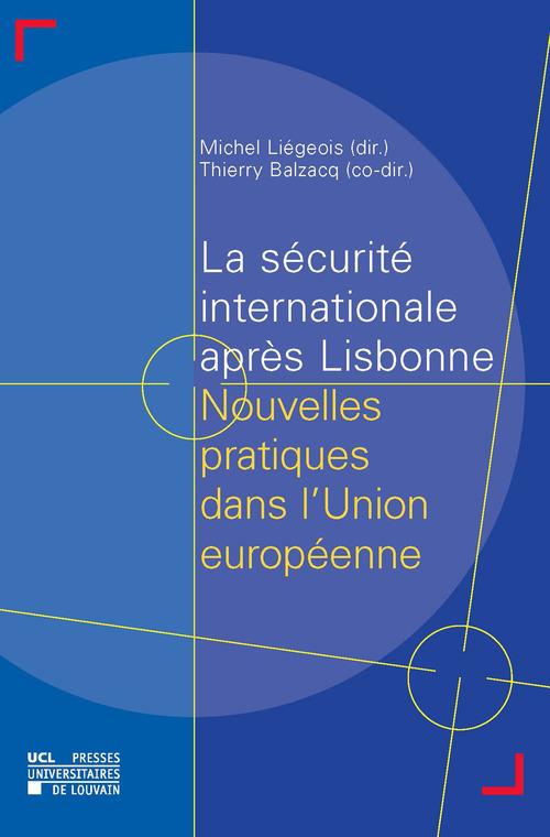 La securite internationale apres lisbonne nouvelles pratiques dans l'union europeenne