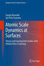 Atomic Scale Dynamics at Surfaces  - Giorgio Benedek - Jan Peter Toennies