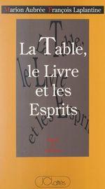 Vente Livre Numérique : La table, le livre et les esprits  - François LAPLANTINE - Marion Aubrée