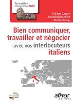 Bien communiquer, travailler et négocier avec vos interlocuteurs italiens  - Cristina Cazorzi - Vincent Montenero
