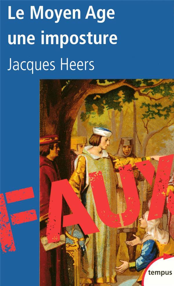 LE MOYEN AGE, UNE IMPOSTURE HEERS, JACQUES