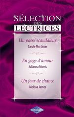Vente EBooks : Un passé scandaleux - En gage d'amour - Un jour de chance (Harlequin)  - Carole Mortimer - Julianna Morris - Melissa James