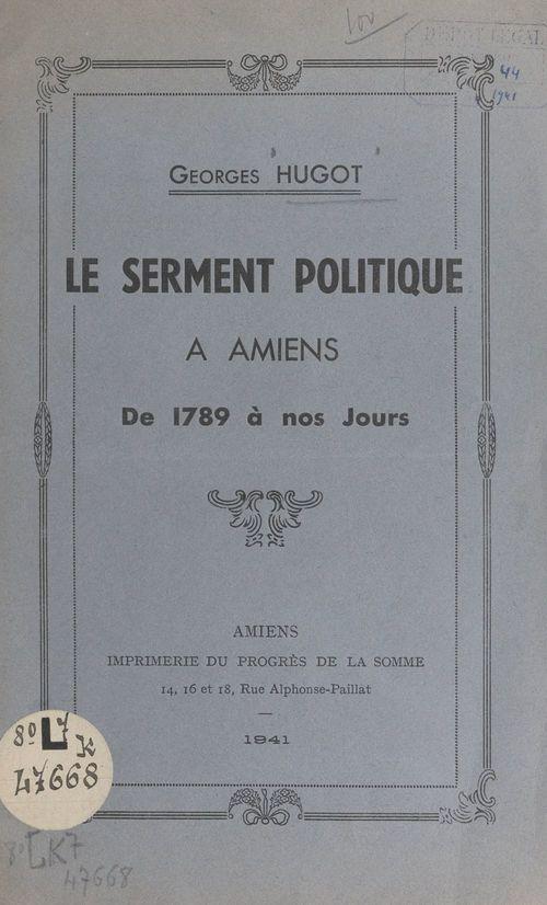 Le serment politique à Amiens de 1789 à nos jours