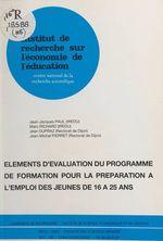 Eléments d'évaluation du programme de formation pour la préparation à l'emploi des jeunes de 16 à 25 ans  - Jean-Michel Pierret - Jean Dupraz - Jean-Jacques Paul - Marc Richard