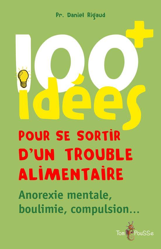 100 idées ; pour se sortir d'un trouble alimentaire ; anorexie mentale, boulimie, compulsion