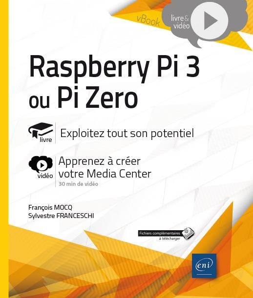 Raspberry Pi 3 ou Pi Zero ; exploitez tout son potentiel ; complément vidéo : apprenez à créer votre Media Center