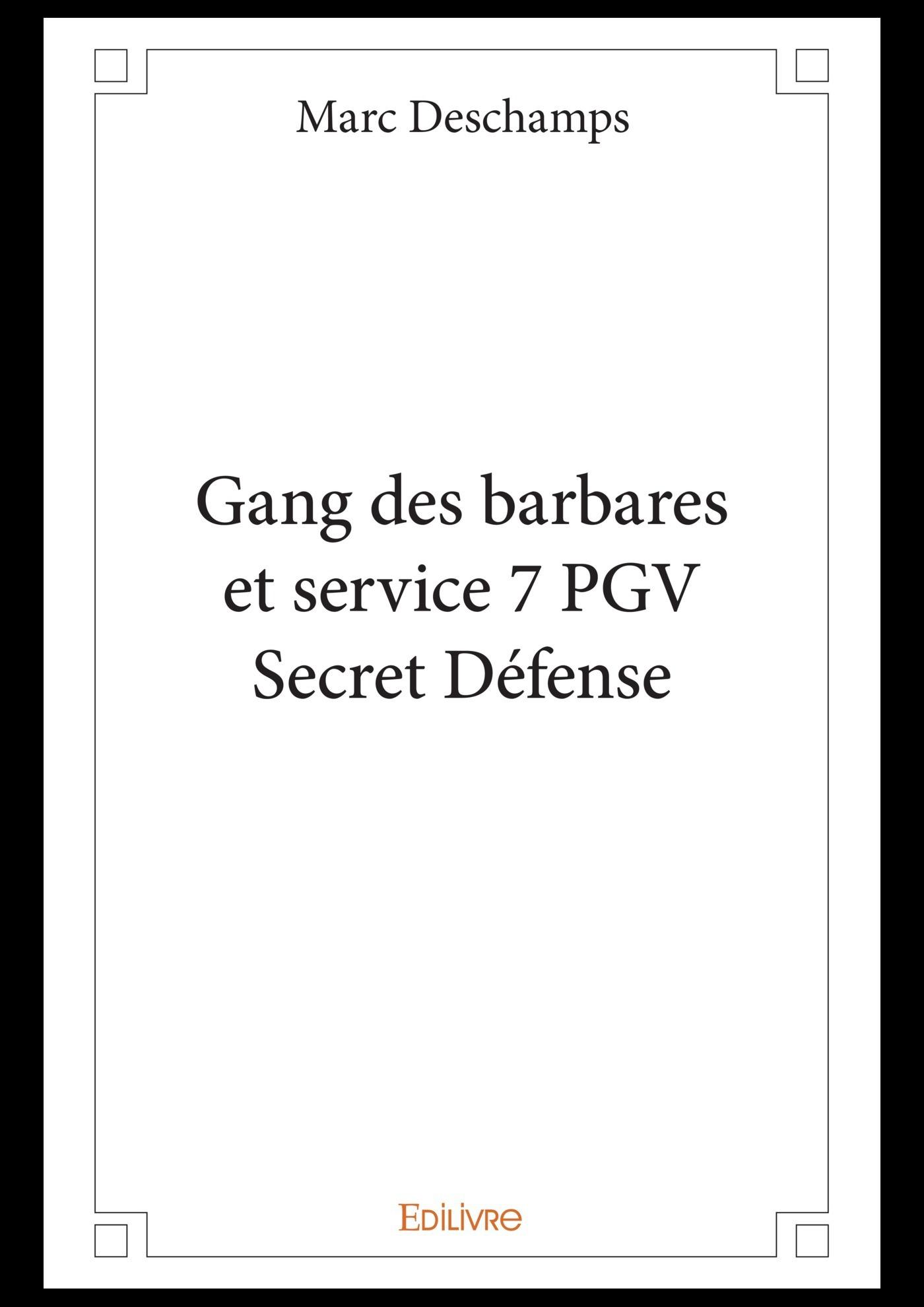 Gang des barbares et service 7 PGV Secret Défense