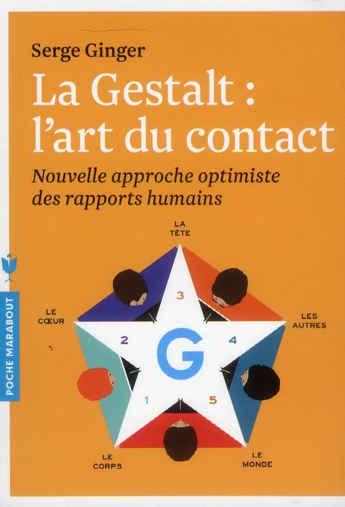 La Gestalt : l'art du contact ; nouvelle approche optimiste des rapports humains